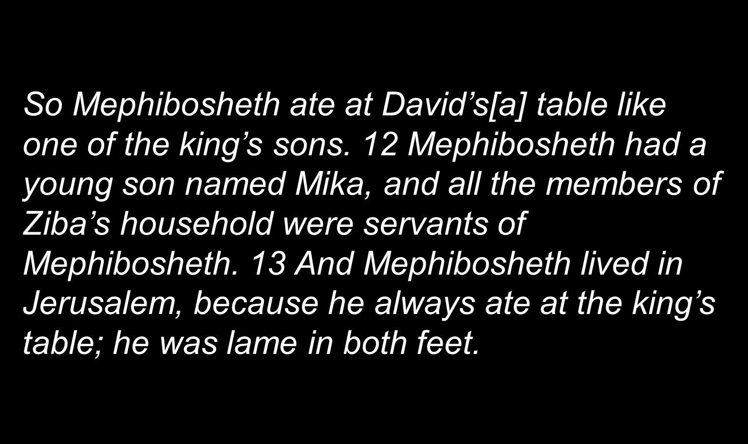 So Mephibosheth ate at David's[a] table like one of the king's sons